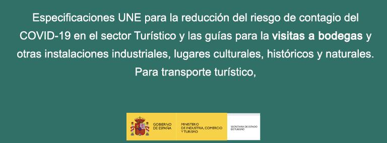 Especificaciones UNE para la reducción del riesgo de contagio del COVID-19 en el sector Turístico y las guías para la visitas a bodegas y otras instalaciones industriales, lugares culturales, históricos y naturales. Para transporte turístico,